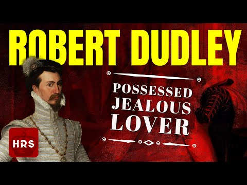 Robert Dudley Earl Of Leicester: Elizabeth I Intimate Companion EXPLAINED!