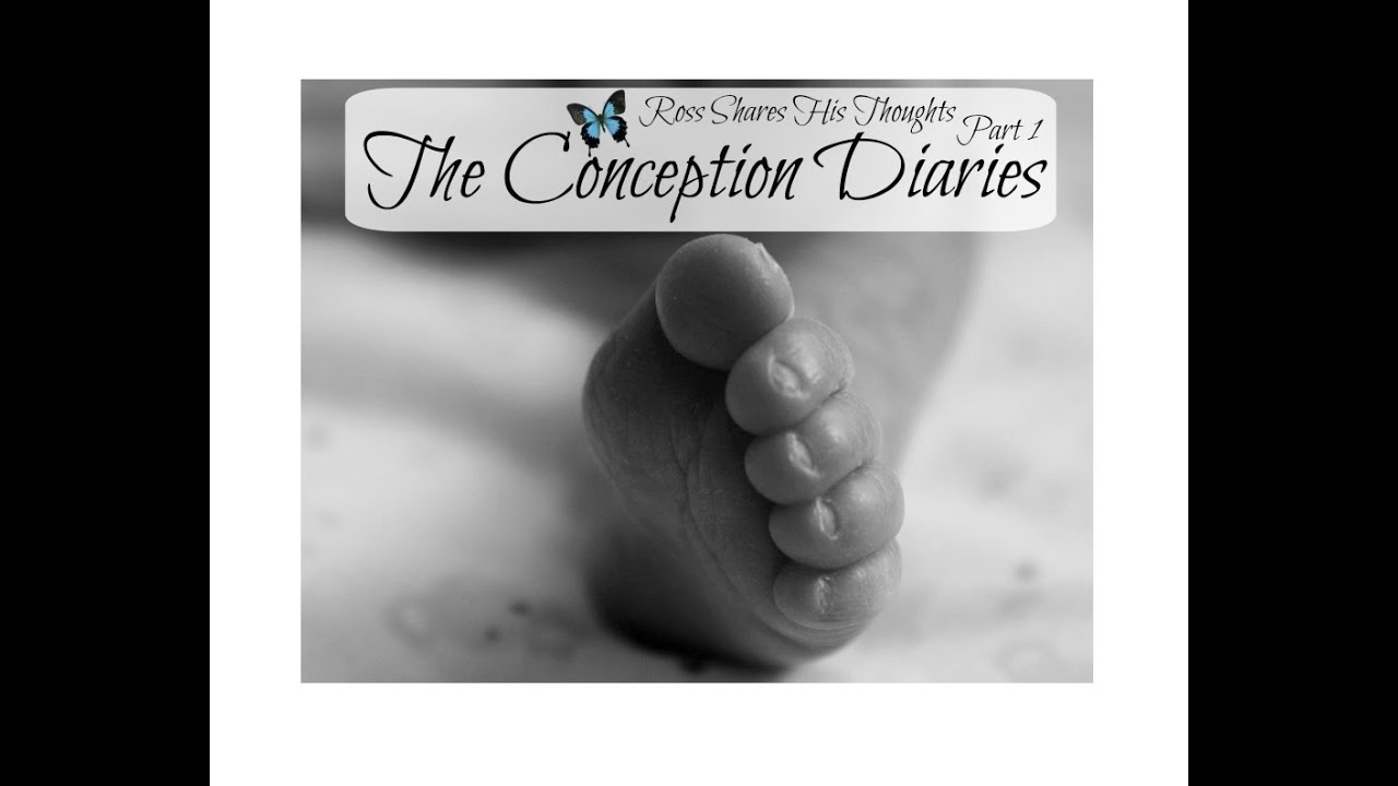 The Conception Diaries Ross Shares His Thoughts Part 1