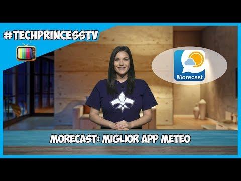 Morecast: miglior app meteo - #TechPrincessTV