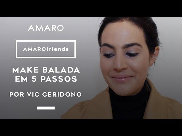 AMARO friends | Make Balada em 5 Passos por Vic Ceridono - Amaro