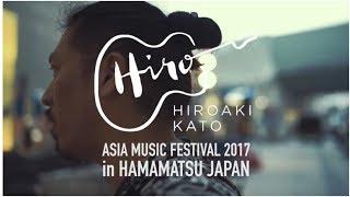 Video Hiroaki Kato's Journey on Asia Music Festival 2017 at Hamamatsu, Japan MP3, 3GP, MP4, WEBM, AVI, FLV April 2019
