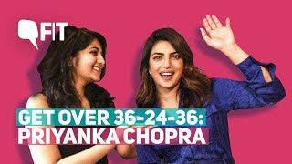 Video Get Over 36-24-36, Magazine Models Aren't Fitness Goals: Priyanka Chopra | Quint Fit MP3, 3GP, MP4, WEBM, AVI, FLV April 2018