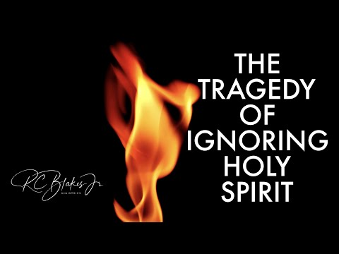THE TRAGEDY OF IGNORING THE HOLY SPIRIT