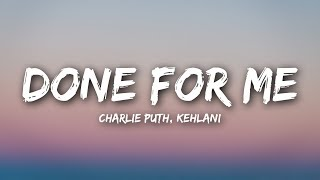 Video Charlie Puth - Done For Me (Lyrics / Lyrics Video) feat. Kehlani MP3, 3GP, MP4, WEBM, AVI, FLV April 2018