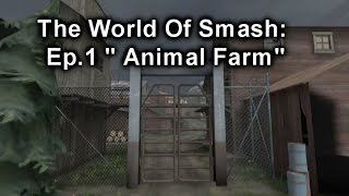 "The World Of Smash Ep.1 "" Animal Farm"""