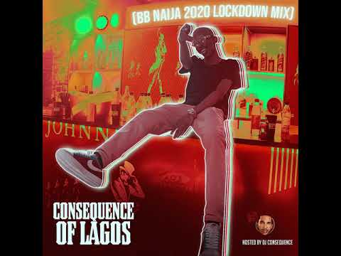 DJ CONSEQUENCE - OF LAGOS (BBNaija Lockdown 2020 Party Mix)