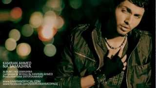 NA SAMAJHNA | KAMRAN AHMED | Official Music Video