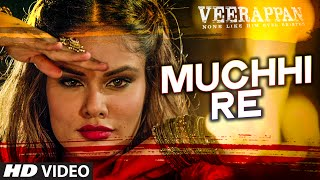 Muchhi Re Full Song VEERAPPAN Sandeep Bharadwaj Jeet Gannguli