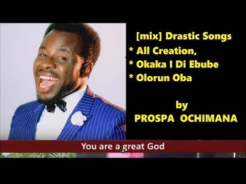 Prosper Ochimana [mix] Drastic Songs All Creation, Okaka I Di Ebube