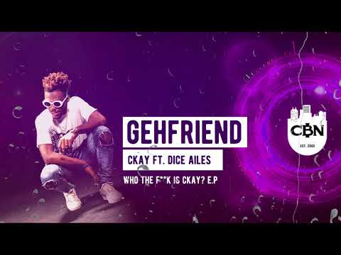 CKAY - GEHFRIEND FT. DICE AILES | WHO THE F*CK IS CKAY EP (OFFICIAL AUDIO)