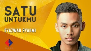 Video Syazwan Syahmi – Satu Untukmu (Official Lyric Video) MP3, 3GP, MP4, WEBM, AVI, FLV Januari 2019