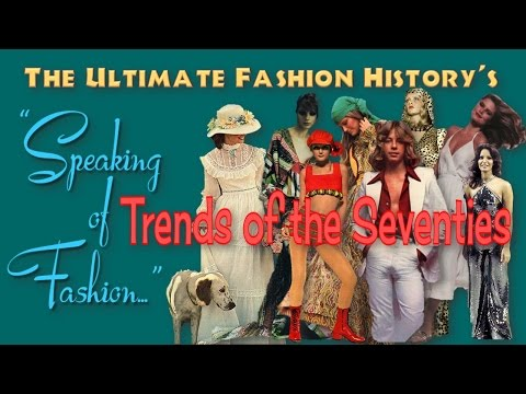 SPEAKING of FASHION: Trends of the Seventies