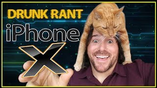 IPhone X Rant - Drunk Tech Review