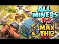 Miners Vs Max Town Hall 12! Mass Miner Attack Strategy Clash Of Clans Update!