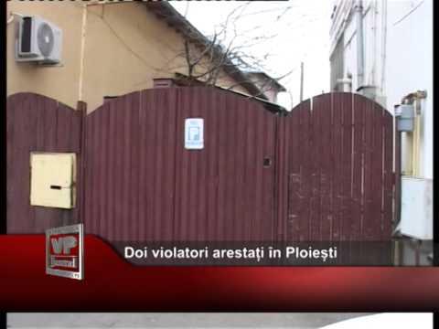 Doi violatori arestați în Ploiești