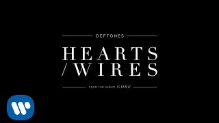 "Official Audio For ""Hearts/Wires"" from the new album 'Gore' from DeftonesGet the new album 'GORE' at http://www.Deftones.comOn tour this summer - http://www.Deftones.com/TourFollow Deftones:http://www.Deftones.comhttp://www.Facebook.com/Deftoneshttp://www.Twitter.com/Deftoneshttp://www.Instagram.com/Deftonesband"