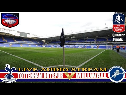 TOTTENHAM HOTSPUR V MILLWALL  | FA CUP WEEKEND QF| LIVE AUDIO STREAM 2017
