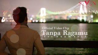 Video Joshua March - Tanpa Ragamu [Official Video Clip] MP3, 3GP, MP4, WEBM, AVI, FLV Mei 2018