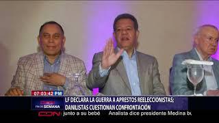 Leonel declara la guerra a aprestos reeleccionistas danilistas cuestionan confrontación