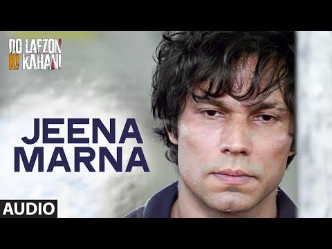 Jeena Marna Full Song (AUDIO) | Do Lafzon Ki Kahan
