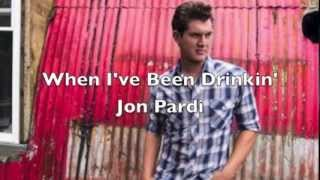 When I've Been Drinkin' by Jon Pardi