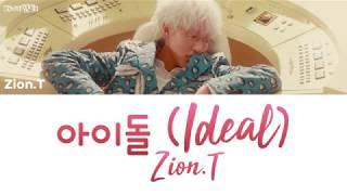 Zion.T - Ideal (아이돌) [han|rom|eng lyrics/가사]