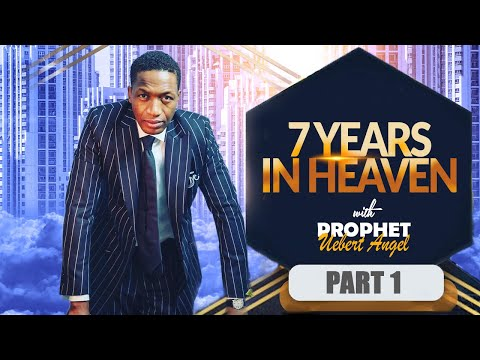 7 YEARS IN HEAVEN Part 1 - with Uebert Angel