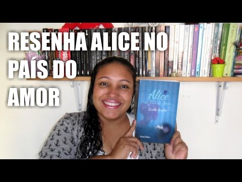 [Resenha] Alice no País do Amor - Lucilla Guedes