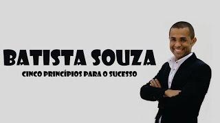 Batista Souza – 5 Princípios para o Sucesso!
