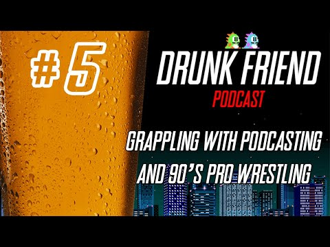 DrunkFriend Episode 5: Grappling with Podcasting and 90's Pro Wrestling