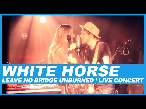 White Horse | Leave No Bridge Unburned | Live Concert