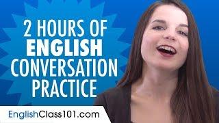 Video 2 Hours of English Conversation Practice - Improve Speaking Skills MP3, 3GP, MP4, WEBM, AVI, FLV September 2019