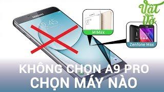 Vật Vờ Không chọn Galaxy A9 Pro, đây là những sáº...
