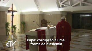 Papa: corrupção é uma forma de blasfêmia