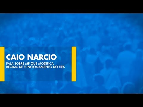 Caio Narcio fala sobre MP que modifica regras de funcionamento do FIES