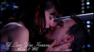 Will & Alicia || I'll Love You Forever