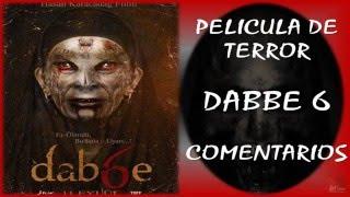 PELÍCULA DE TERROR 2016: DABBE 6 (Comentarios)