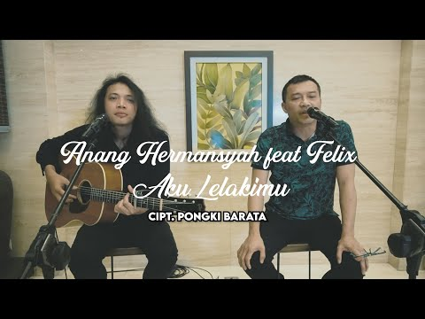 ANANG HERMANSYAH feat FELIX - AKU LELAKIMU (Cover Version)