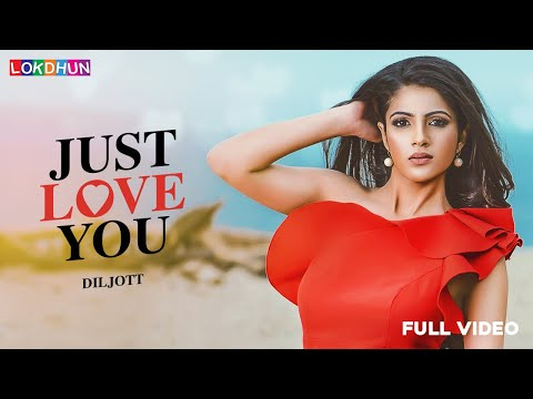 Video songs - Just Love You (Full Video) DILJOTT  Latest Punjabi Songs 2018Lokdhun