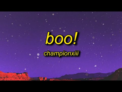 Championxiii - BOO! (Lyrics)   boo btch i'm a ghost i can go on for days and days yeah i do the most