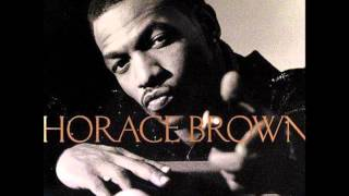 Horace Brown - How Can We Stop Featuring Faith Evans
