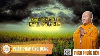 Bao Giờ Hết Nạn Mê Tín Ở Việt Nam (KT90) - Thầy Thích Phước Tiến mới nhất 2018