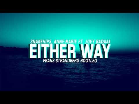Snakehips, Anne-Marie ft. Joey Bada$$ — Either Way (Frans Strandberg Bootleg)