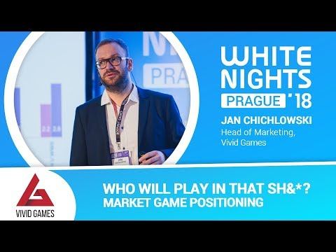 Jan Chichlowski (Vivid Games) - Who Will Play in That Sh&*? Market Game Positioning