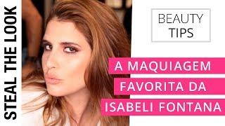 A Maquiagem Favorita da Isabeli Fontana | STEAL THE LOOK - Dicas de Beleza