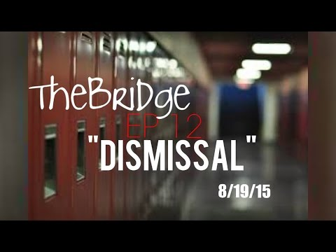 "The Bridge Web Series EP 12 ""Dismissal"" #RockYoDay"