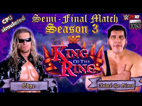 CPU KING OF THE RING - SEASON 3   2nd SEMI-FINAL Match 6   Edge VS. André the Giant [2K Gameplay]