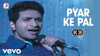 Music video by KK performing PYAR KE PAL. (C) 2000 SONY BMG MUSIC ENTERTAINMENT (India) Pvt. Ltd.