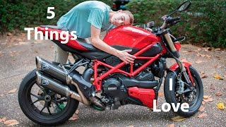 7. 5 Things I LOVE About My DUCATI STREETFIGHTER!
