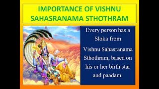 Description:Vishnu sahasranamam was compiled by Sage Veda Vyaasa, and is a part of Mahaabhaarata. Every person has a Sloka from Vishnu Sahasranama Sthothram, based on his or her birth star and paadam. Vishnu Sahasranaama Sthothram has the power to activate Sahasraara Chakra. To attain Moksha, one's Sahasraara Chakra must be fully opened.